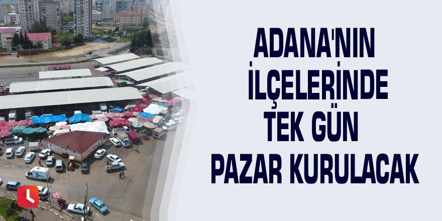 Adana'nın ilçelerinde tek gün pazar kurulacak