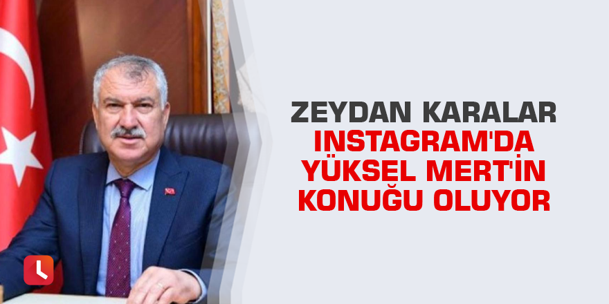 Zeydan Karalar Instagram'da Yüksel Mert'in konuğu oluyor