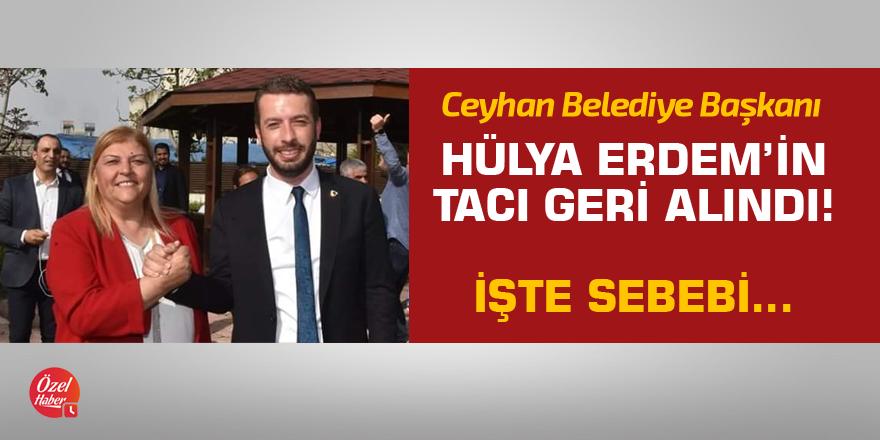 Ceyhan Belediye Başkanı Hülya Erdem'in tacı geri alındı! İşte sebebi...