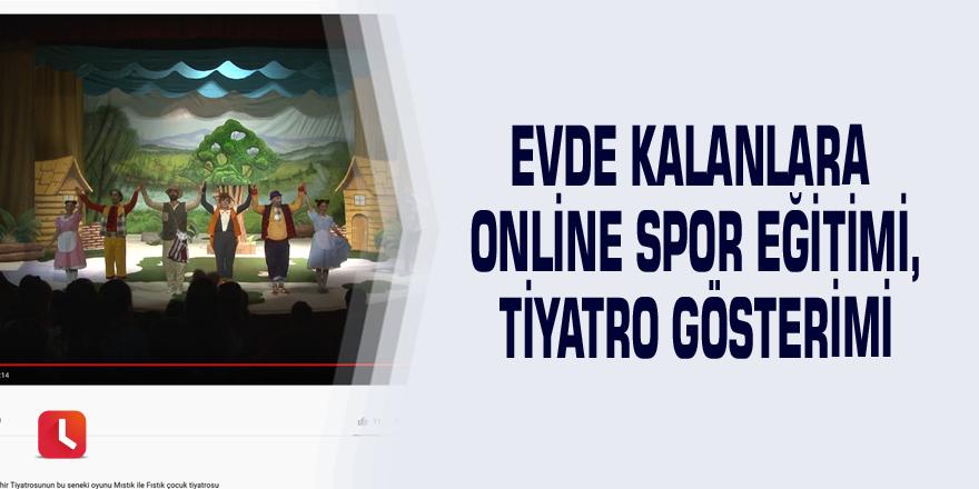 Evde kalanlara online spor eğitimi, tiyatro gösterimi