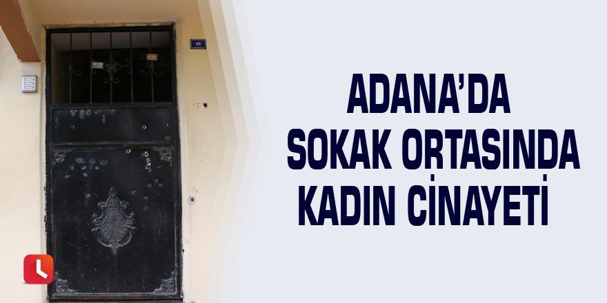Adana'da sokak ortasında kadın cinayeti