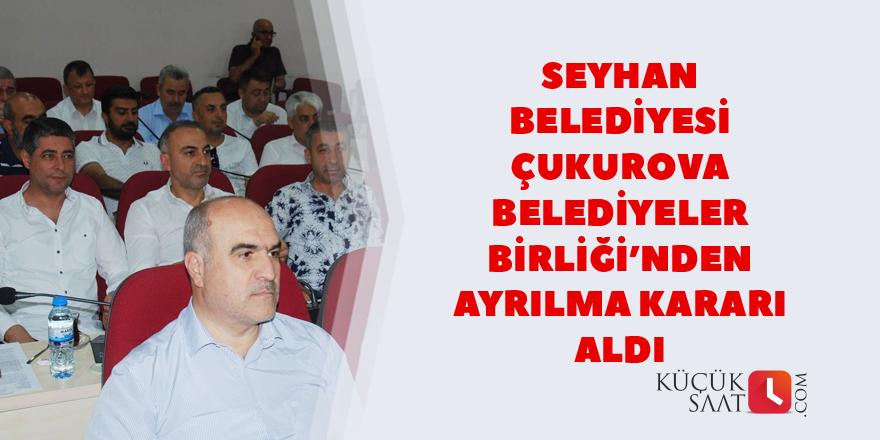 Seyhan Belediyesi ÇBB'den ayrılma karar aldı
