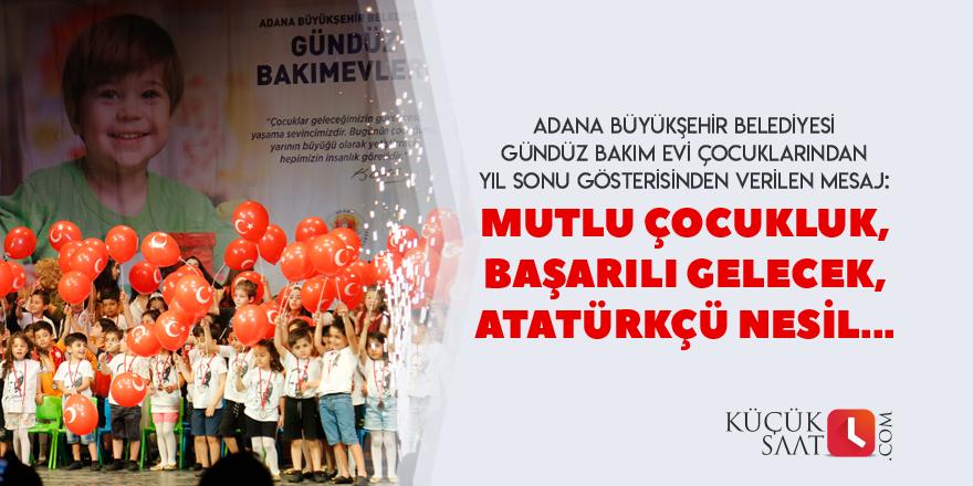 Mutlu çocukluk, başarılı gelecek, Atatürkçü nesil...