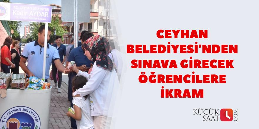 Ceyhan Belediyesi'nden sınava giren öğrencilere ikram