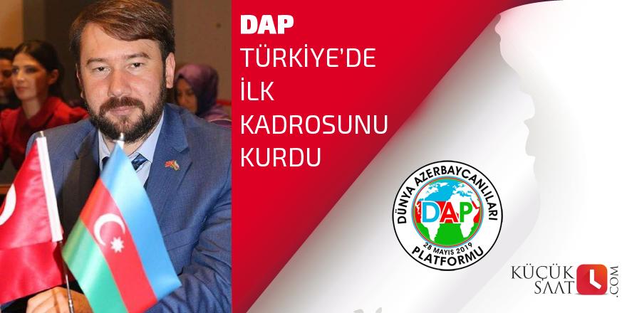 DAP Türkiye'de ilk kadrosunu kurdu