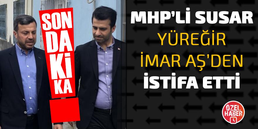 MHP'li Susar Yüreğir İmar AŞ'den istifa etti