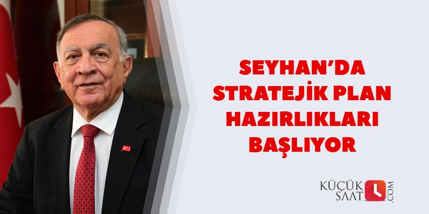 Seyhan'da stratejik plan hazırlıkları başlıyor