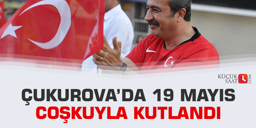 Çukurova'da 19 Mayıs coşkuyla kutlandı