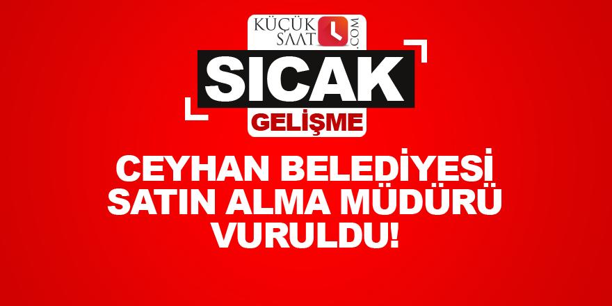Ceyhan Belediyesi Satın Alma Müdürü Vuruldu!