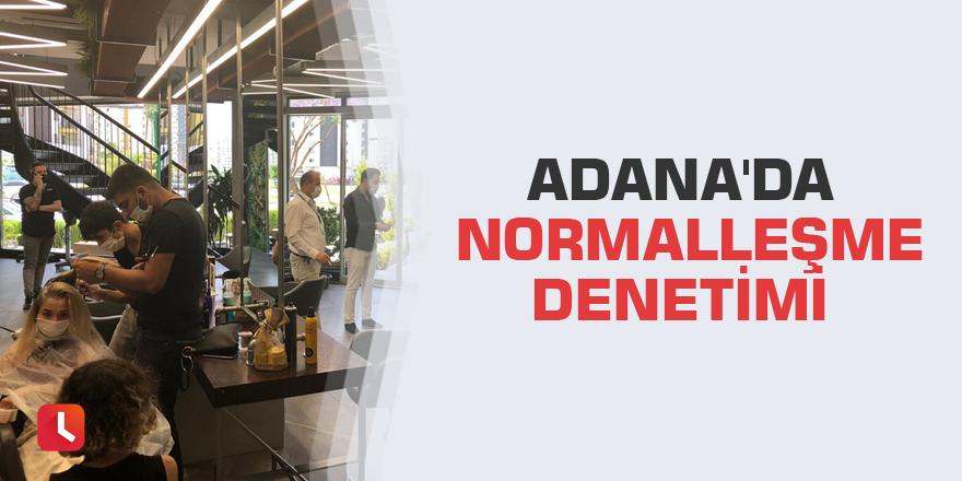 Adana'da normalleşme denetimi