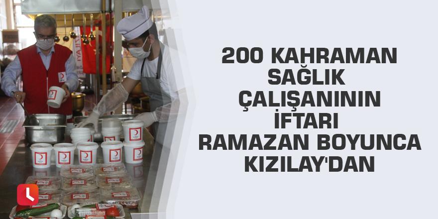 200 kahraman sağlık çalışanının iftarı Ramazan boyunca Kızılay'dan