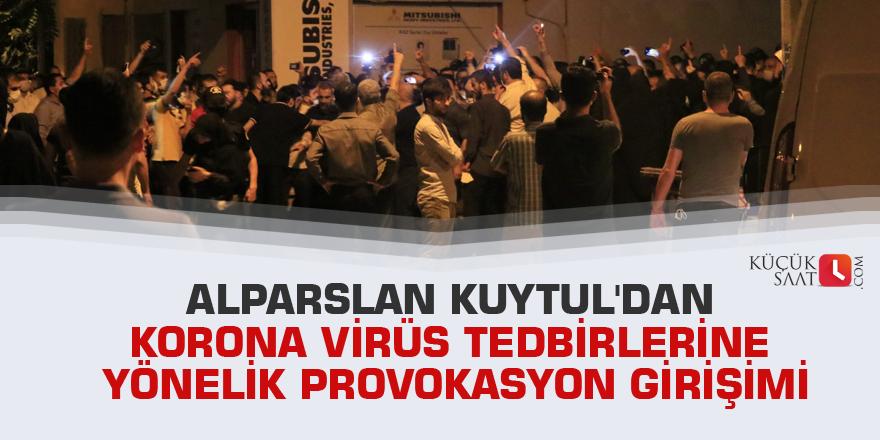 Alparslan Kuytul'dan korona virüs tedbirlerine yönelik provokasyon girişimi