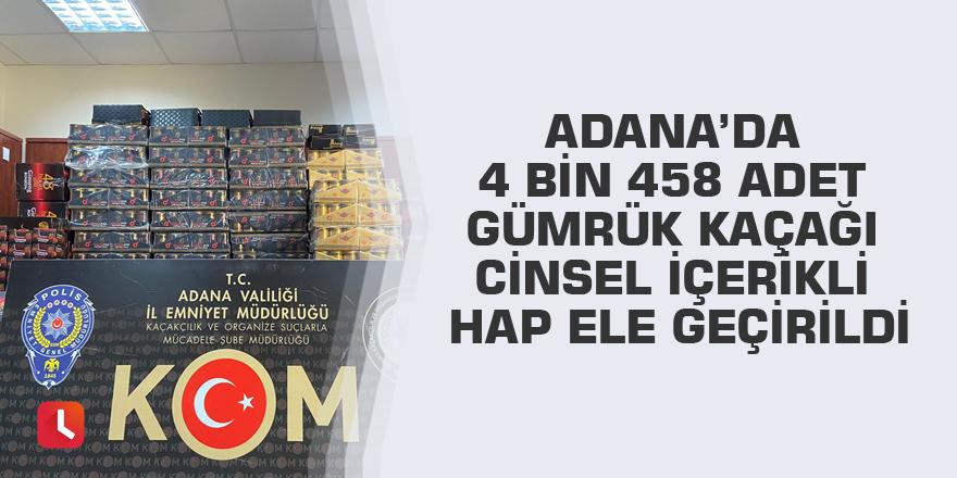 Adana'da 4 bin 458 adet gümrük kaçağı cinsel içerikli hap ele geçirildi