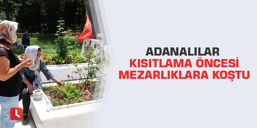 Adanalılar kısıtlama öncesi mezarlıklara koştu