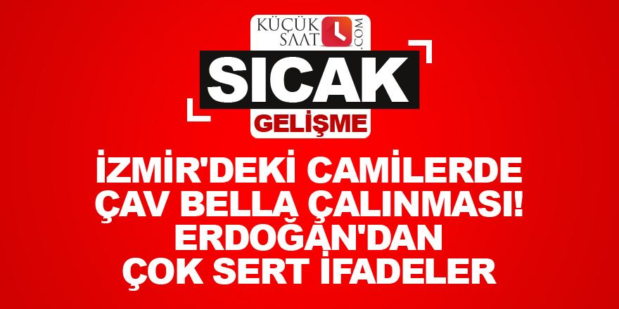 İzmir'deki camilerde Çav Bella çalınması! Erdoğan'dan çok sert ifadeler