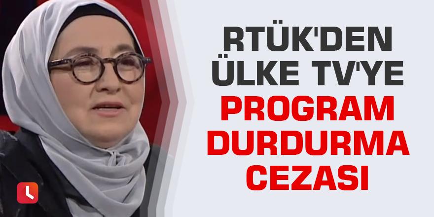 RTÜK'den Ülke TV'ye program durdurma cezası