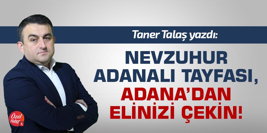 Nevzuhur Adanalı tayfası, Adana'dan elinizi çekin!
