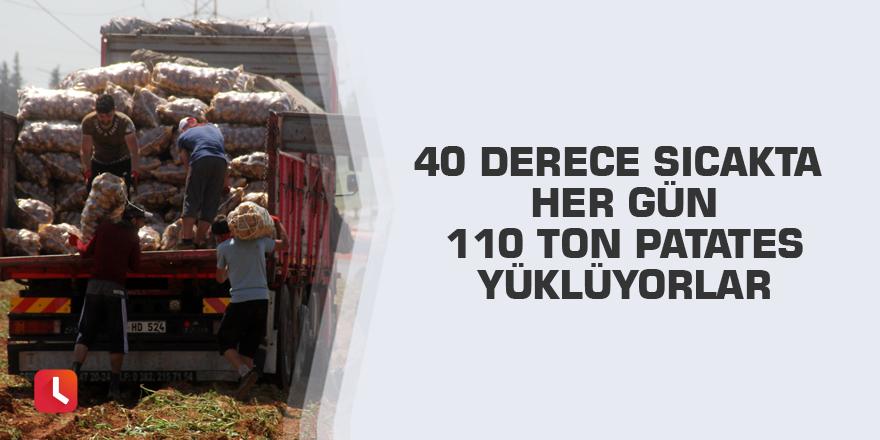 40 derece sıcakta her gün 110 ton patates yüklüyorlar