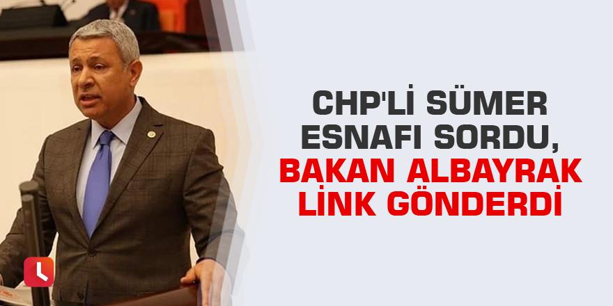 CHP'li Sümer esnafı sordu, Bakan Albayrak link gönderdi