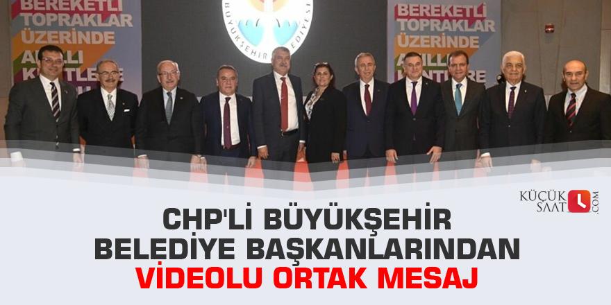 CHP'li büyükşehir belediye başkanlarından videolu ortak mesaj