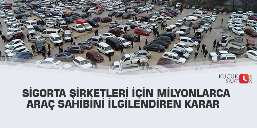 Sigorta şirketleri için milyonlarca araç sahibini ilgilendiren karar