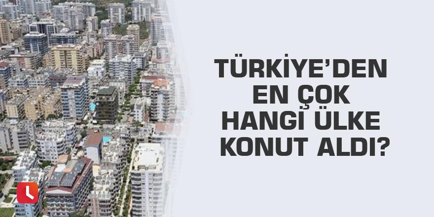 Türkiye'den en çok hangi ülke konut aldı?
