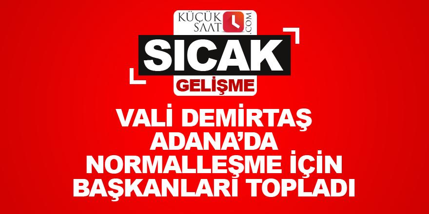 Vali Demirtaş Adana'da normalleşme için başkanları topladı