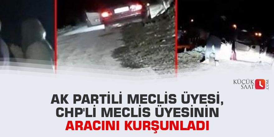 Ak Partili meclis üyesi, CHP'li meclis üyesinin aracını kurşunladı