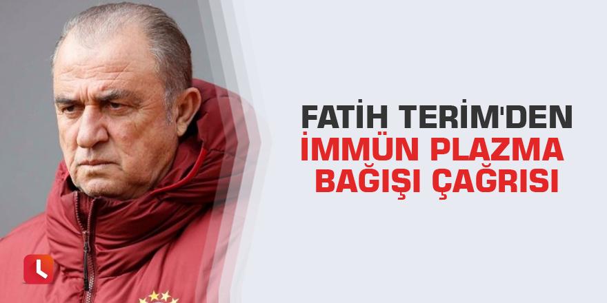Fatih Terim'den immün plazma bağışı çağrısı