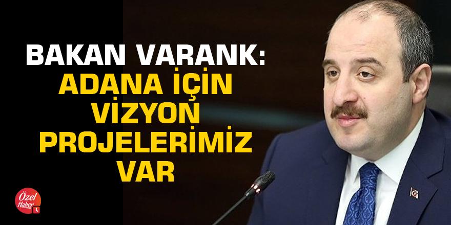 Bakan Varank: Adana için vizyon projelerimiz var