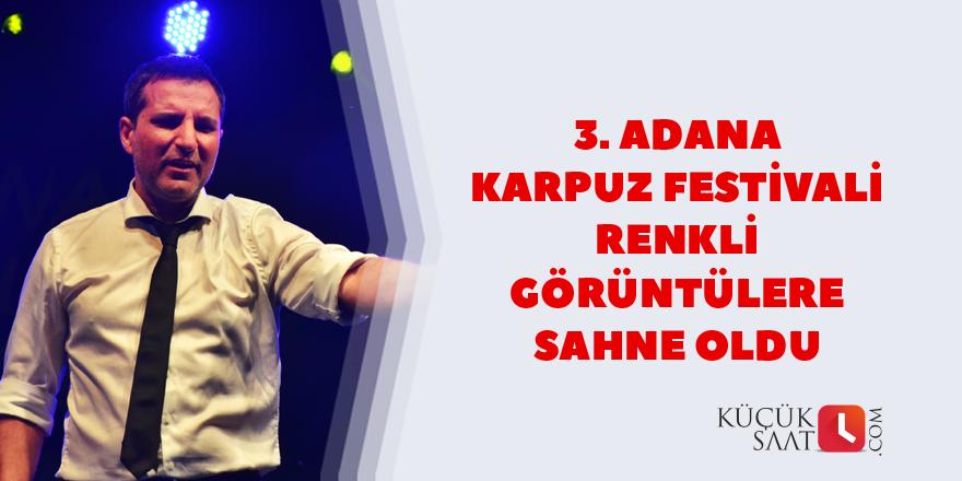 3. Adana Karpuz Festivali renkli görüntülere sahne oldu
