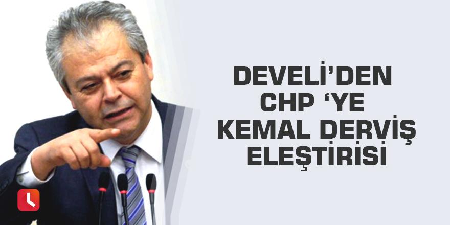 Develi'den CHP 'ye Kemal Derviş eleştirisi