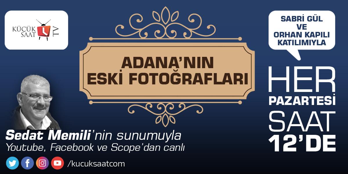 """""""Adana'nın Eski Fotoğrafları"""" Küçüksaat TV'de"""