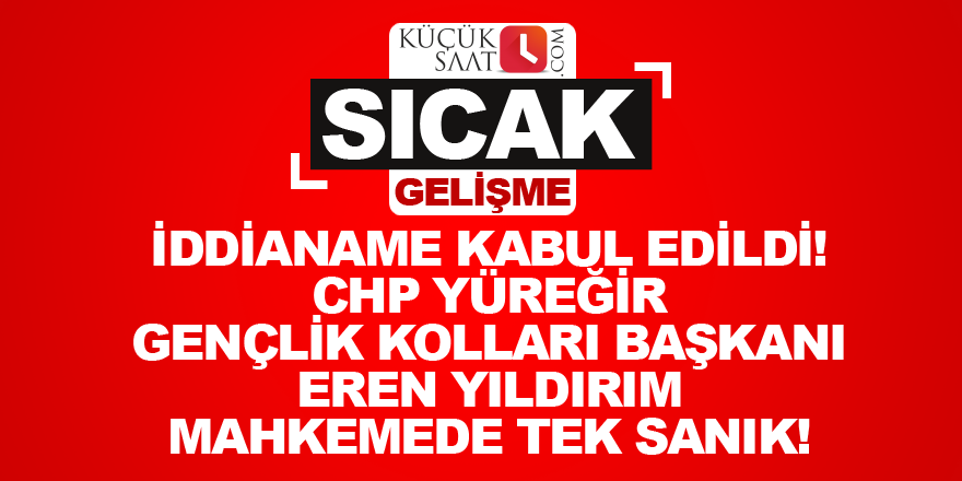 İddianame kabul edildi! CHP Yüreğir Gençlik Kolları Başkanı Eren Yıldırım mahkemede tek sanık!