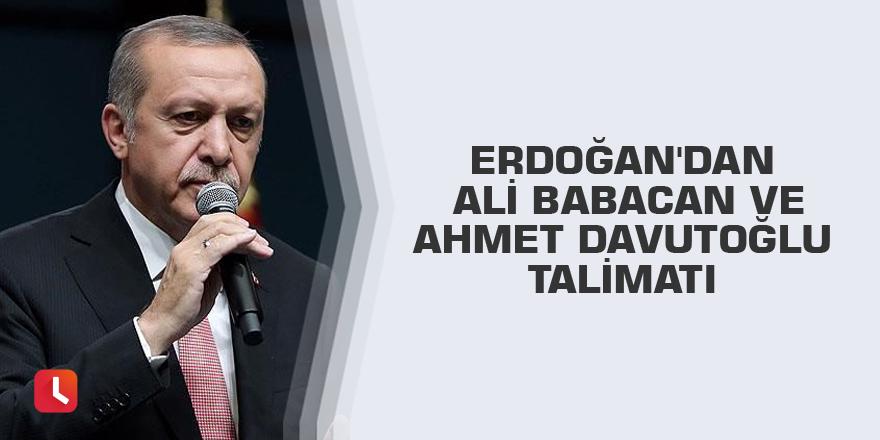 Erdoğan'dan Ali Babacan ve Ahmet Davutoğlu talimatı