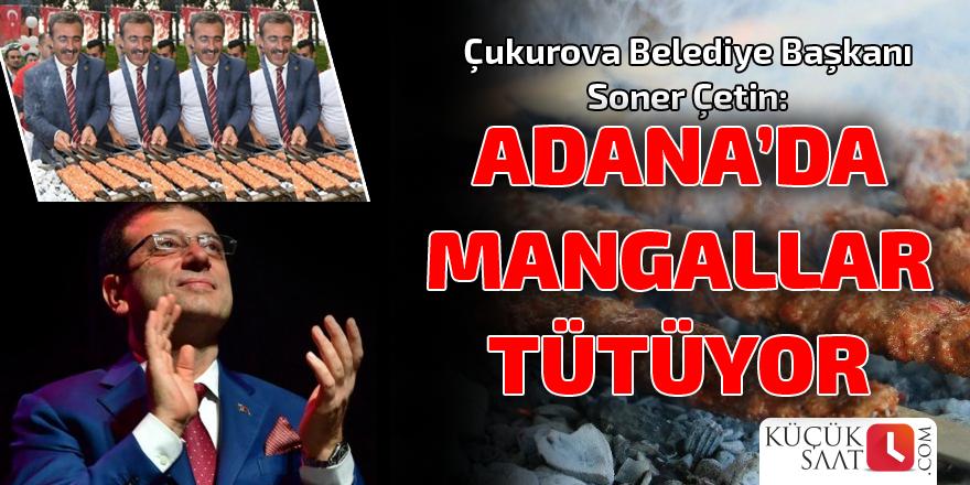"""""""Adana'da mangallar tütüyor"""""""