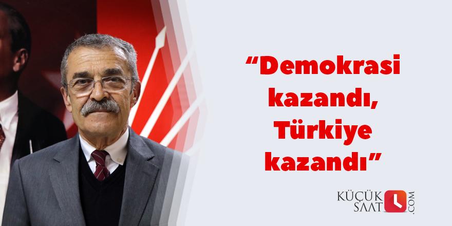 """""""Demokrasi kazandı, Türkiye kazandı"""""""