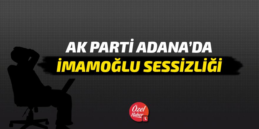 AK Parti Adana'da İmamoğlu sessizliği!