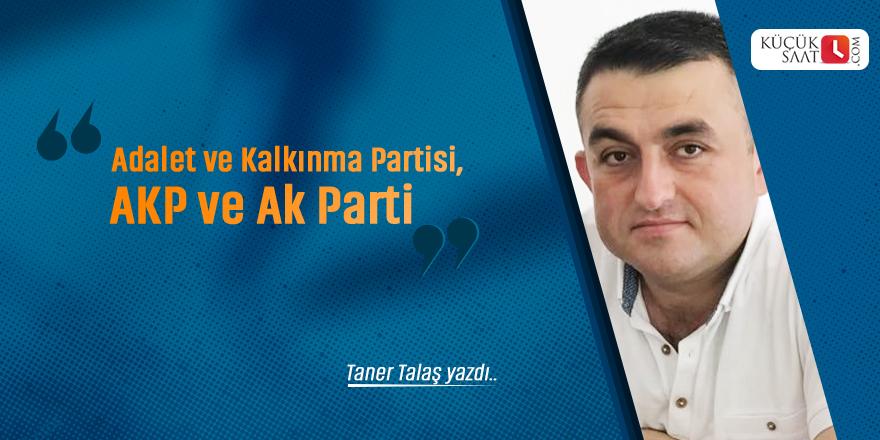 Taner Talaş: Adalet ve Kalkınma Partisi, AKP ve Ak Parti