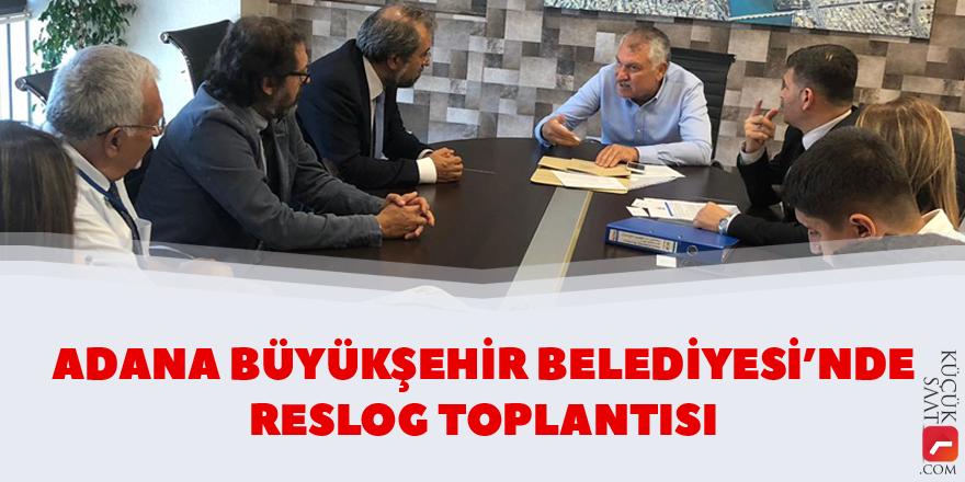 Adana Büyükşehir Belediyesi'nde RESLOG toplantısı