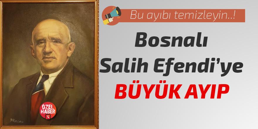 Bosnalı Salih Efendi'ye büyük ayıp