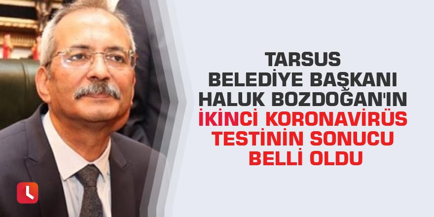Tarsus Belediye Başkanı Haluk Bozdoğan'ın ikinci koronavirüs testinin sonucu belli oldu