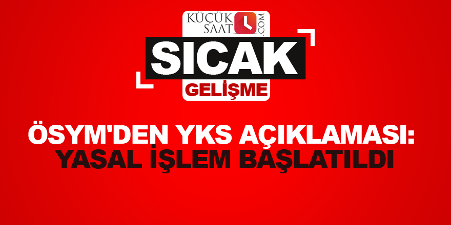 ÖSYM'den YKS açıklaması: Yasal işlem başlatıldı