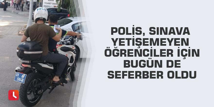 Polis, sınava yetişemeyen öğrenciler için bugün de seferber oldu