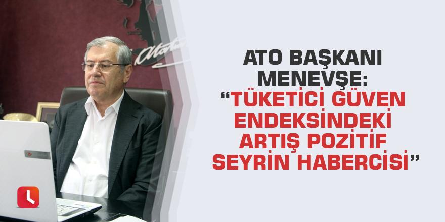"""ATO Başkanı Menevşe: """"Tüketici güven endeksindeki artış pozitif seyrin habercisi"""""""
