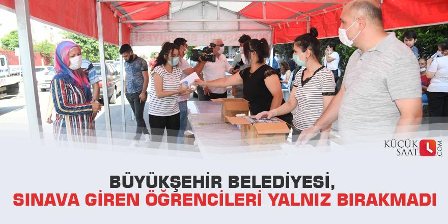 Büyükşehir Belediyesi, sınava giren öğrencileri yalnız bırakmadı
