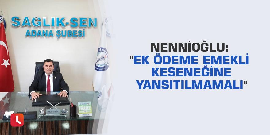 """Nennioğlu: """"Ek ödeme emekli keseneğine yansıtılmamalı"""""""