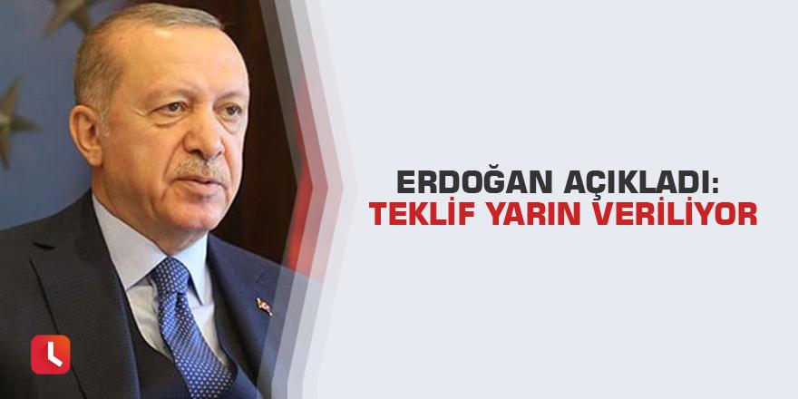 Erdoğan açıkladı: Teklif yarın veriliyor