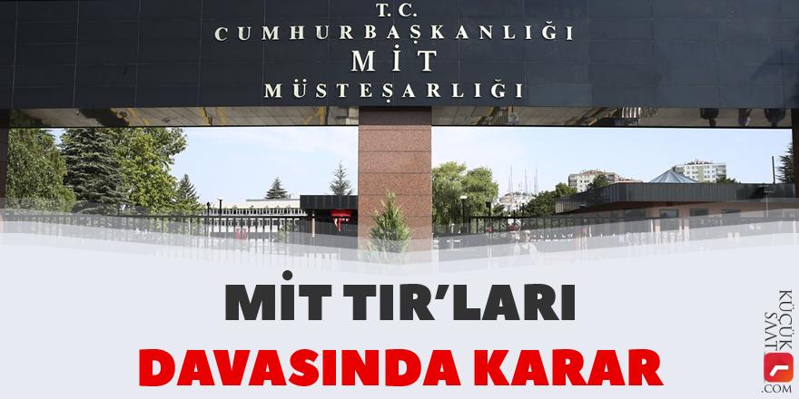 MİT TIR'ları davasında karar