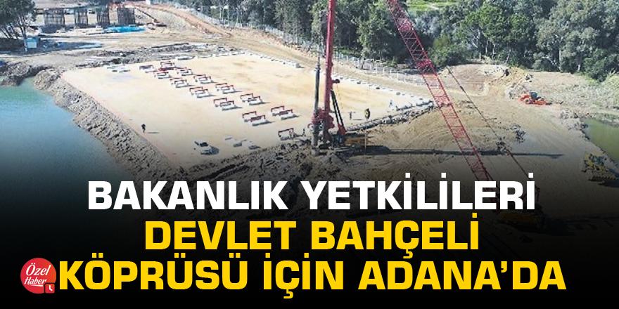 Bakanlık yetkilileri Devlet Bahçeli Köprüsü için Adana'da
